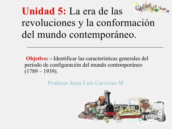 Unidad 5:  La era de las revoluciones y la conformación del mundo contemporáneo. Objetivo:   -  Identificar las caracterís...