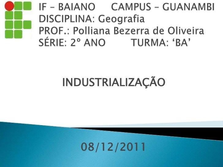INDUSTRIALIZAÇÃO  08/12/2011