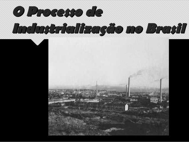 O Processo deO Processo de Industrialização no BrasilIndustrialização no Brasil