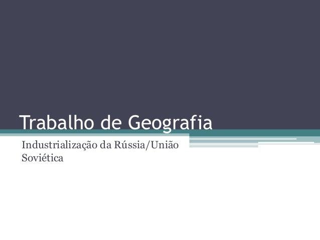 Trabalho de Geografia Industrialização da Rússia/União Soviética