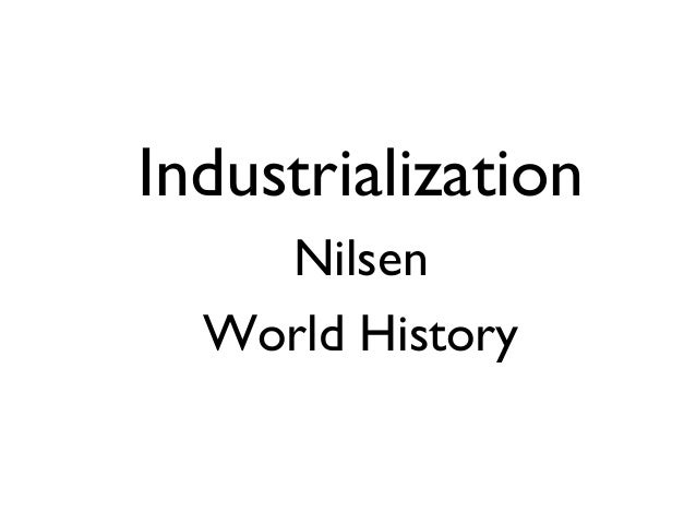 •Industrialization •Nilsen •World History