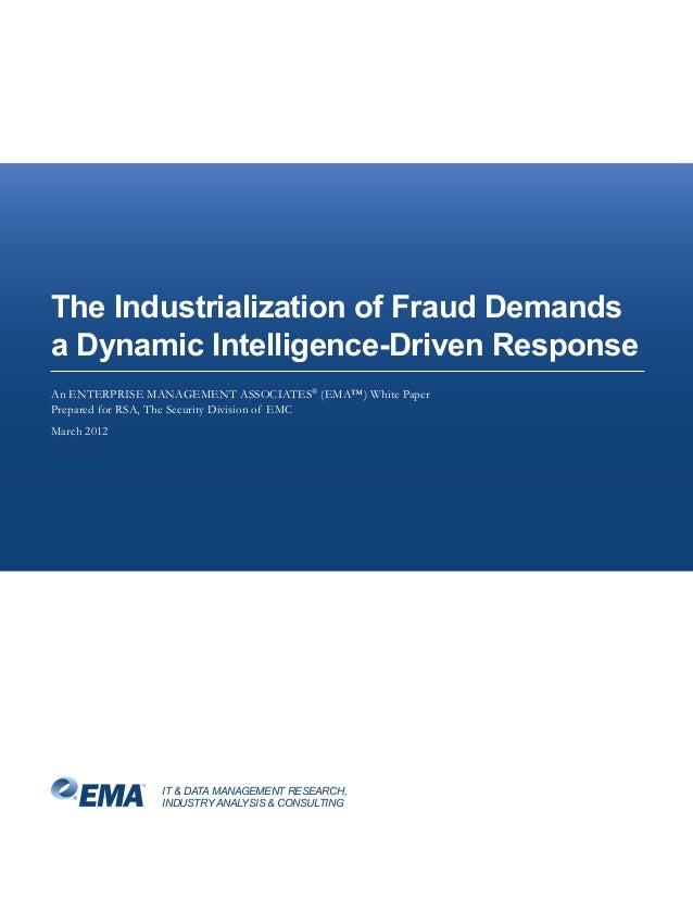 The Industrialization of Fraud Demandsa Dynamic Intelligence-Driven ResponseAn ENTERPRISE MANAGEMENT ASSOCIATES® (EMA™) Wh...