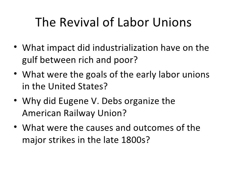 The Revival of Labor Unions <ul><li>What impact did industrialization have on the gulf between rich and poor? </li></ul><u...