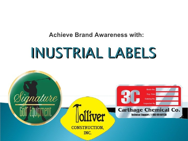 INUSTRIAL LABELS Achieve Brand Awareness with: