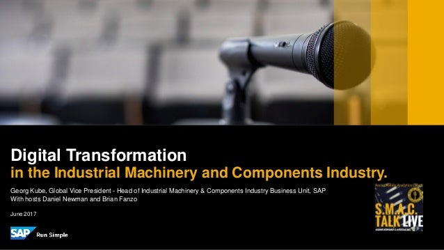 PUBLIC Georg Kube, Global Vice President - Head of Industrial Machinery & Components Industry Business Unit, SAP With host...