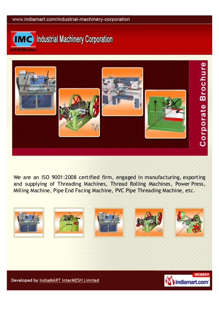 We are an ISO 9001:2008 certified firm, engaged in manufacturing, exportingand supplying of Threading Machines, Thread Rol...