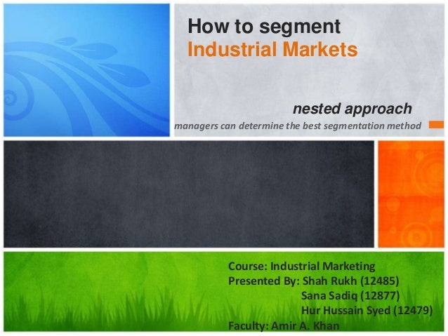 How to segment Industrial Markets nested approach managers can determine the best segmentation method  Course: Industrial ...