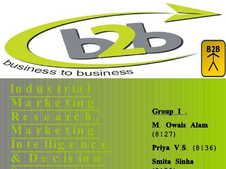 <ul><li>Industrial Marketing Research, Marketing Intelligence & Decision Support System </li></ul>Group I : M. Owais Alam ...