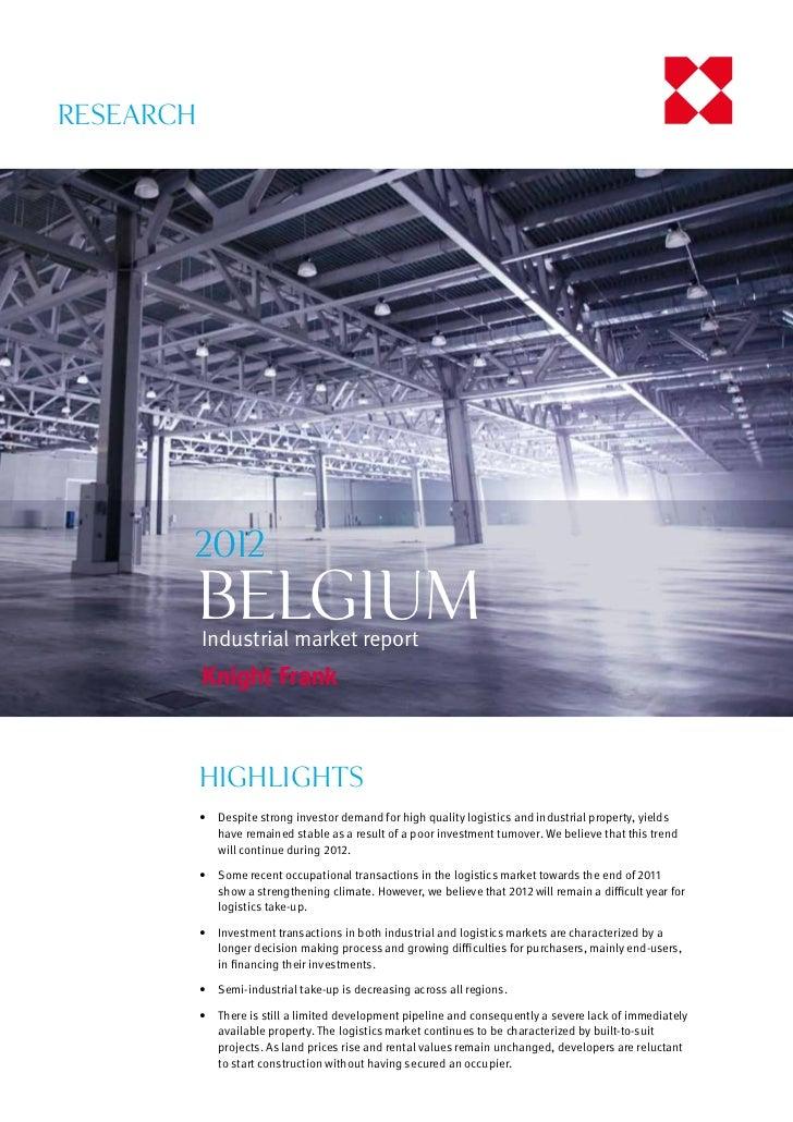 RESEARCH       2012           BELGIUM           Industrial market report           HIGHLIGHTS           • Despite strong ...