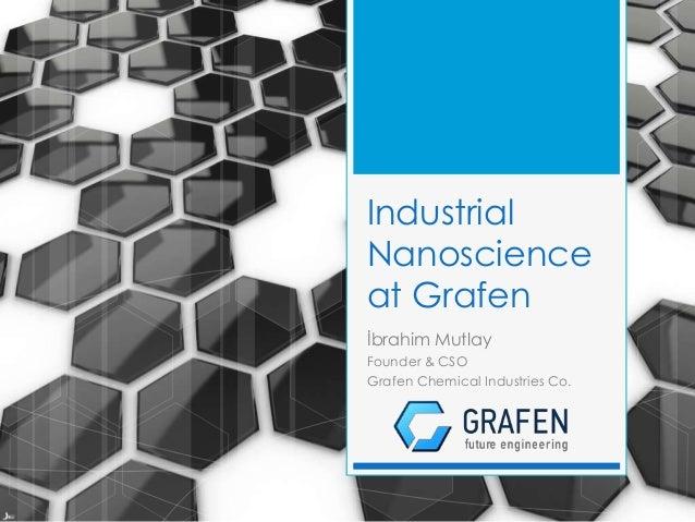 Industrial Nanoscience at Grafen İbrahim Mutlay Founder & CSO Grafen Chemical Industries Co.