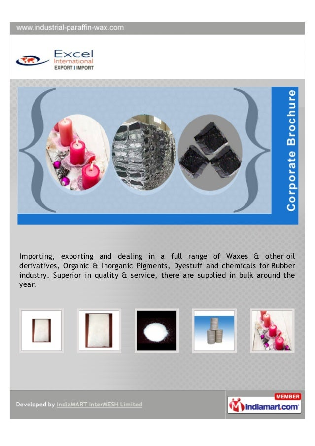 Importing, exporting and dealing in a full range of Waxes & other oilderivatives, Organic & Inorganic Pigments, Dyestuff a...