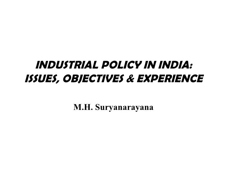 INDUSTRIAL POLICY IN INDIA:ISSUES, OBJECTIVES & EXPERIENCE        M.H. Suryanarayana