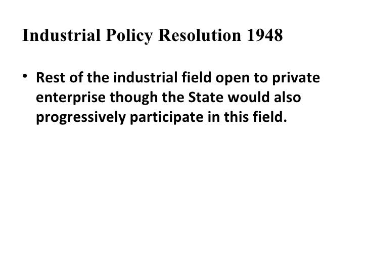 indian industrial policy Industrial policy of india : industrial policy of india industrial policy resolution 1948 (6 april, 1948) industrial policy resolution (30th april, 1956) industrial.