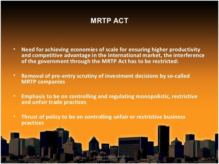 cases on the mrtp act In many cases, depending on the structure of the transaction, territorial restrictions, exclusivity, non-compete, price control mechanisms, freebies, lotteries, discounts, the agreement or practice could mean a violation of the mrtp act.