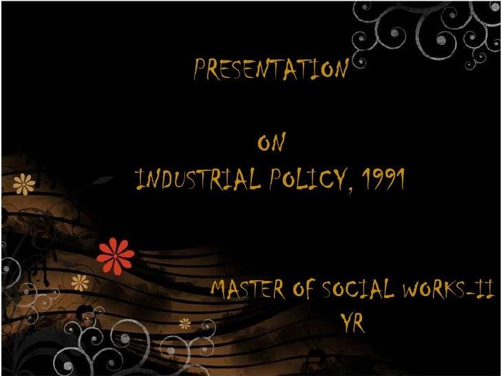 PRESENTATION          ONINDUSTRIAL POLICY, 1991      MASTER OF SOCIAL WORKS-II                  YR