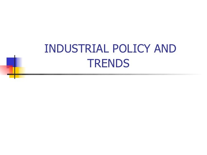 INDUSTRIAL POLICY AND TRENDS