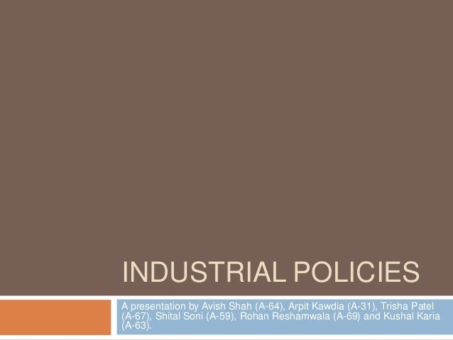 industrial policies The industrial policy resolution, 1948, drawn in the context of our objectives of democratic socialism through mixed economic structure, divided the industrial structure into four groups: 1 basic and strategic industries such as arms and ammunition, atomic energy, railways, etc, shall be the exclusive monopoly of the state.