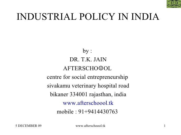 INDUSTRIAL POLICY IN INDIA  by :  DR. T.K. JAIN AFTERSCHO ☺ OL  centre for social entrepreneurship  sivakamu veterinary ho...