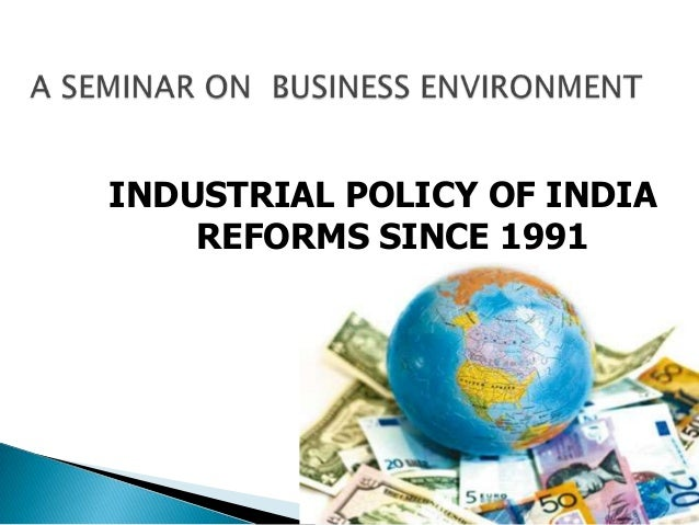 INDUSTRIAL POLICY OF INDIA REFORMS SINCE 1991