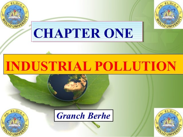 INDUSTRIAL POLLUTION CHAPTER ONECHAPTER ONE Granch Berhe