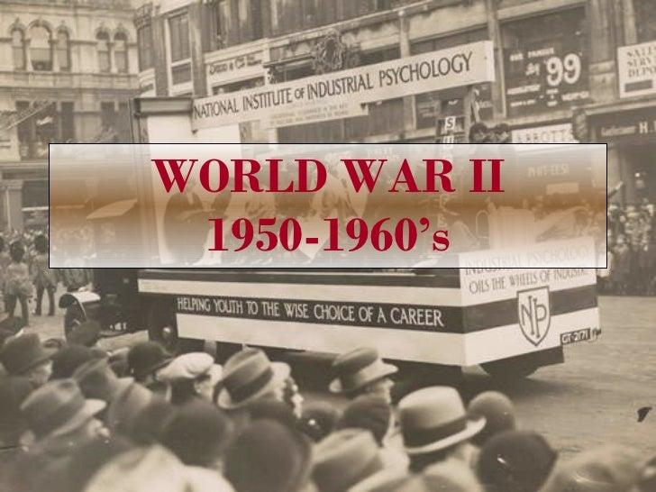 WORLD WAR II 1950-1960's