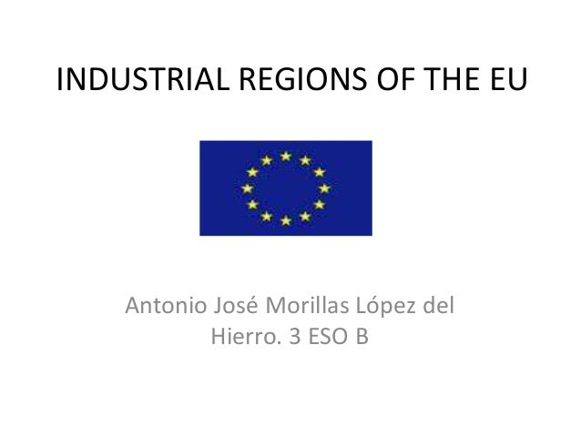 INDUSTRIAL REGIONS OF THE EU    Antonio José Morillas López del           Hierro. 3 ESO B