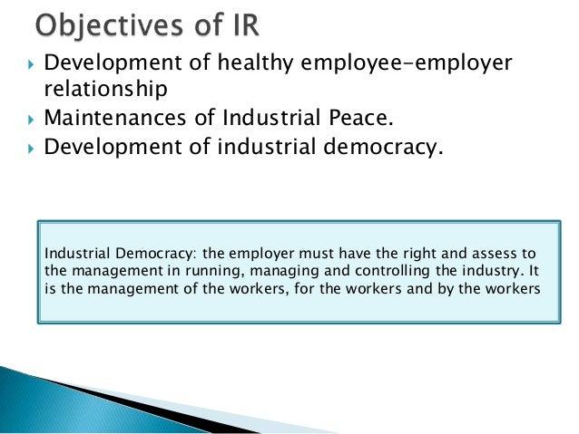    Development of healthy employee-employer    relationship   Maintenances of Industrial Peace.   Development of indust...