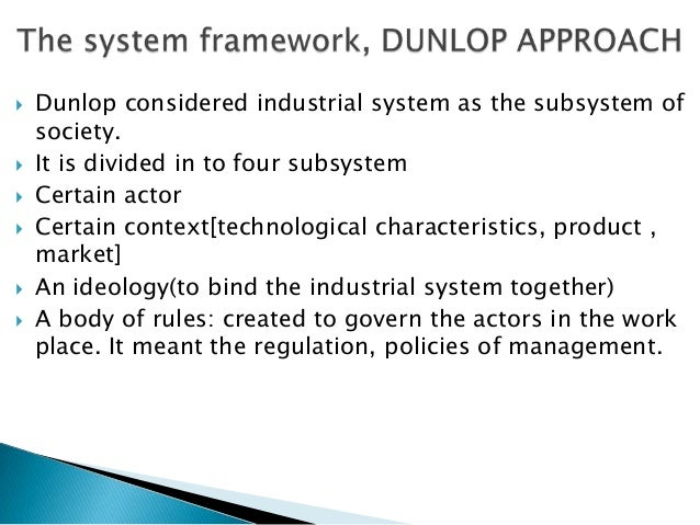    Dunlop considered industrial system as the subsystem of    society.   It is divided in to four subsystem   Certain a...