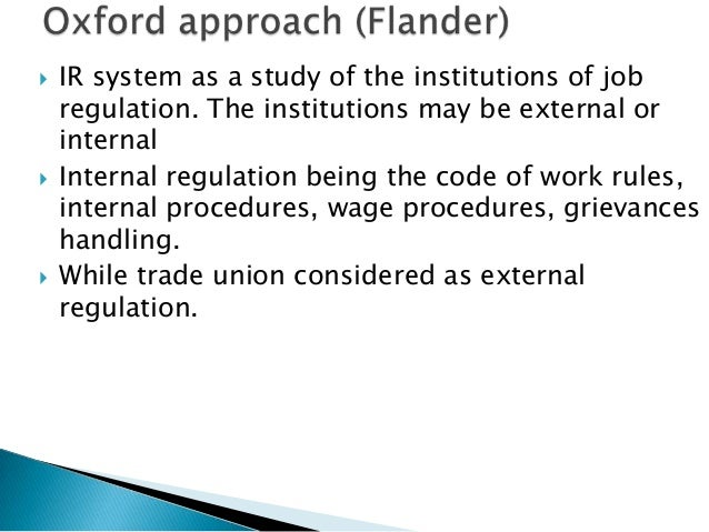    IR system as a study of the institutions of job    regulation. The institutions may be external or    internal   Inte...