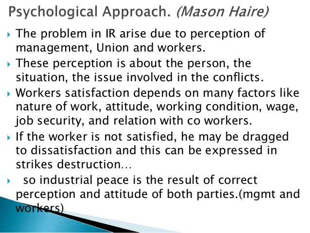    The problem in IR arise due to perception of    management, Union and workers.   These perception is about the person...