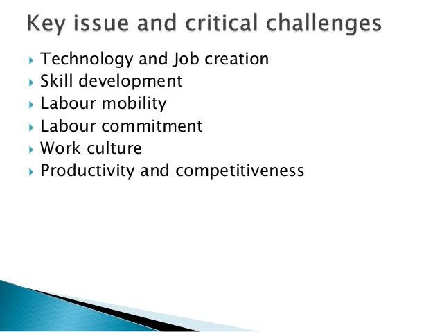    Technology and Job creation   Skill development   Labour mobility   Labour commitment   Work culture   Productivi...