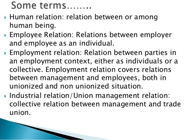    Human relation: relation between or among    human being.   Employee Relation: Relations between employer    and empl...