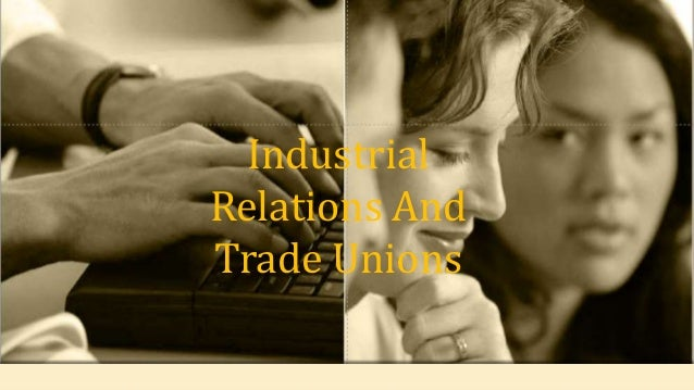 Industrial Relations And Trade Unions