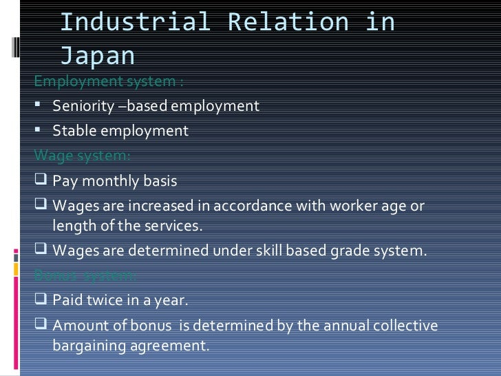 Industrial Relation in Japan <ul><li>Employment system : </li></ul><ul><li>Seniority –based employment </li></ul><ul><li>S...