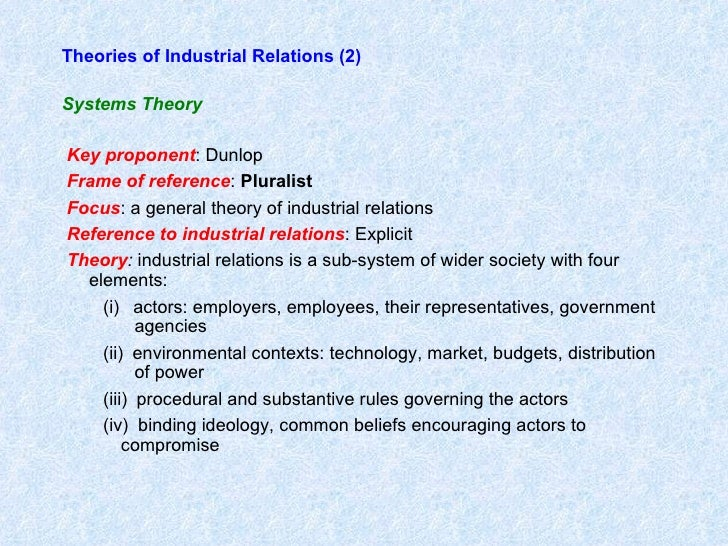 theories of industrial relations 1 the pluralist industrial relations paradigm analyzes work and the employment relationship from a theoretical perspective rooted in an inherent conflict of.