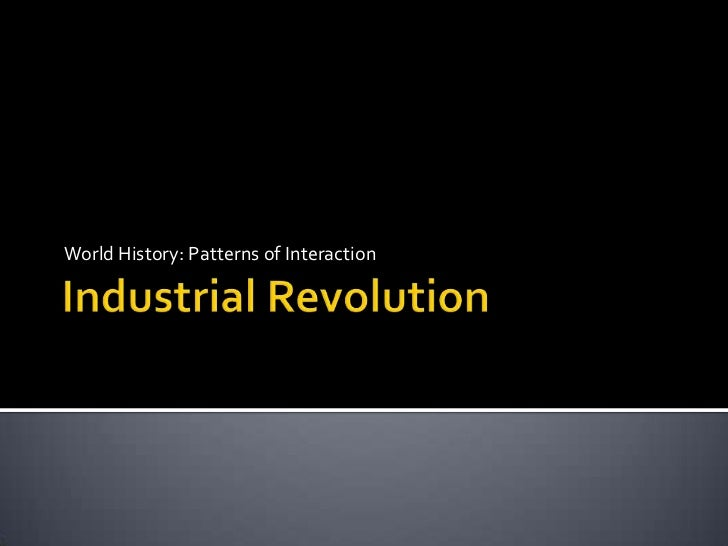 Industrial Revolution<br />World History: Patterns of Interaction<br />