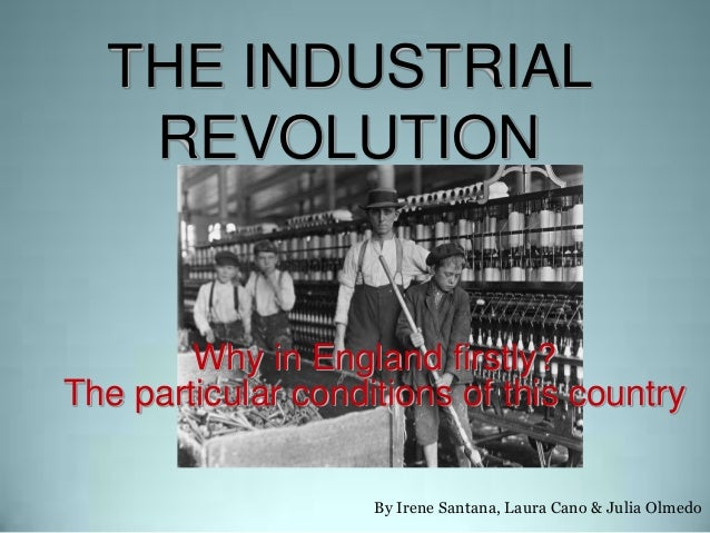 industrial revolution and why britain The industrial revolution took place from the 18th to 19th centuries, and it was a period during which mainly agrarian rural societies in britain became industrial and urban before the.