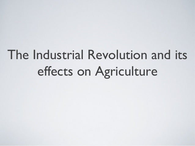 The Industrial Revolution and its     effects on Agriculture