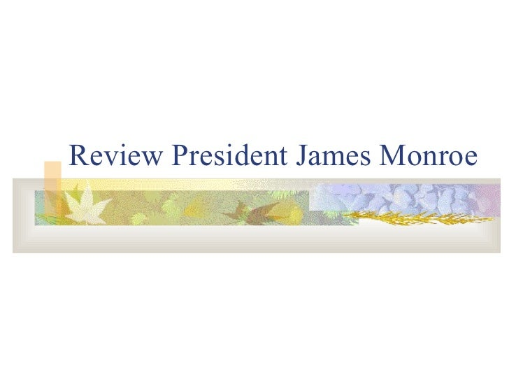 Review President James Monroe