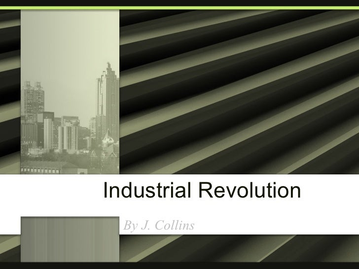 Industrial Revolution By J. Collins