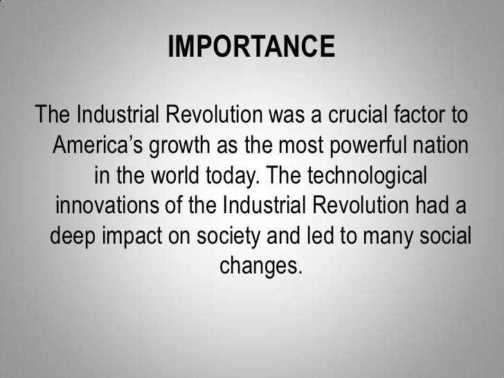 the importance of the industrial revolution in england The impacts of the industrial revolution in england history essay print reference this  this essay, however, will not assess the impacts of the industrial revolution in any other countries, nor will it assess factors other than the agricultural revolution, efficiently produced goods, and the enclosure movement  the most important.