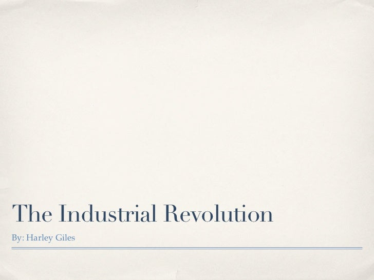 The Industrial RevolutionBy: Harley Giles