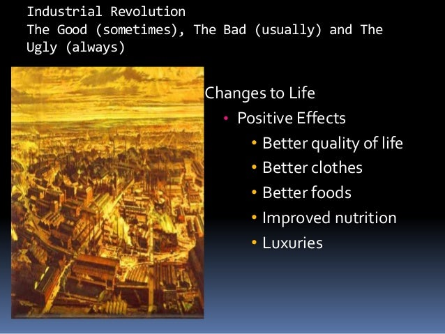 was the industrial revolution good or One good result of the industrial revolution is that it leads to may different inventions and one bad result of the industrial revolution is that it.