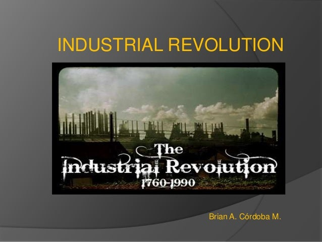INDUSTRIAL REVOLUTION Brian A. Córdoba M.