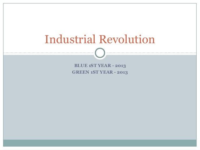 BLUE 1ST YEAR - 2013 GREEN 1ST YEAR - 2013 Industrial Revolution