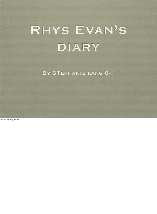 Rhys Evan'sdiaryBy STephanie kang 8-1Thursday, May 16, 13