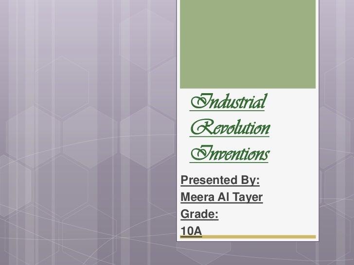 Industrial Revolution InventionsPresented By:Meera Al TayerGrade:10A