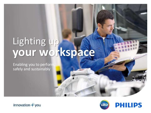 Lighting up your workspace Enabling you to perform, safely and sustainably