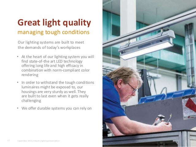 • At the heart of our lighting system you will find state-of-the art LED technology offering long life and high efficacy i...