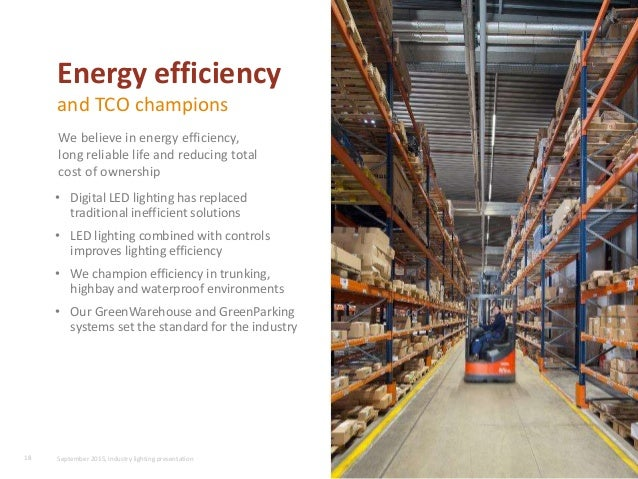 • Digital LED lighting has replaced traditional inefficient solutions • LED lighting combined with controls improves light...